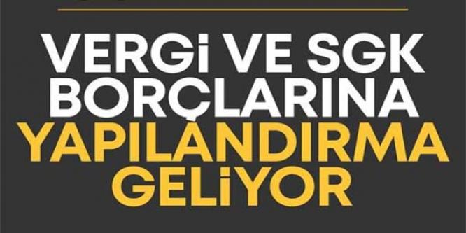 VERGİ VE SGK BORÇLARINA YAPILANDIRMA GELİYOR..