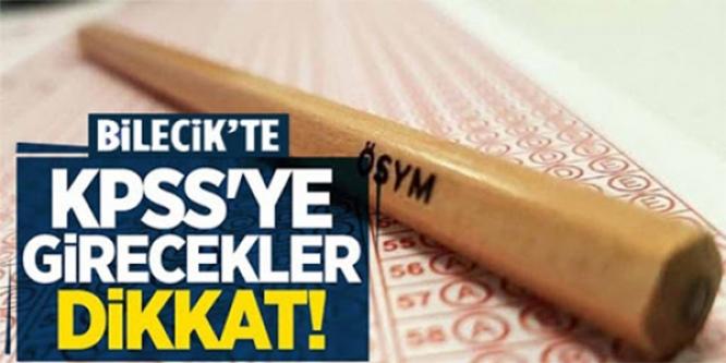 BİLECİK'TE KPSS'YE GİRECEKLER DİKKAT !