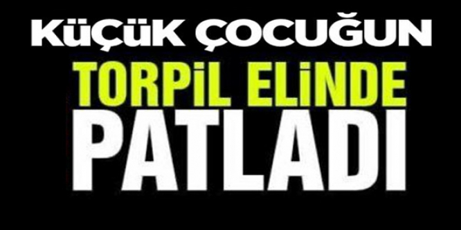 TORPİLLE OYNARKEN ELİNDE PATLADI