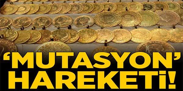 ALTIN FİYATLARINDA 'MUTASYON' HAREKETİ!