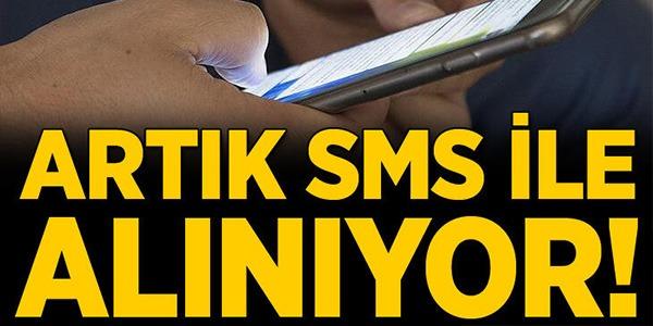 ARTIK SMS İLE ALINIYOR
