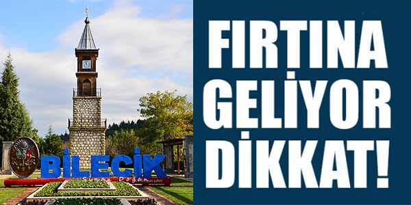 BİLECİK DİKKAT FIRTINA GELİYOR!