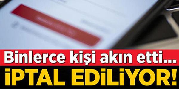 BİNLERCE KİŞİ AKIN ETTİ, İPTAL EDİLİYOR !