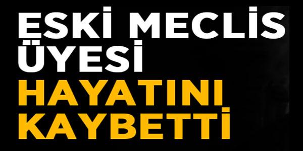ESKİ CHP'Lİ BELEDİYE MECLİS ÜYESİ HAYATINI KAYBETTİ