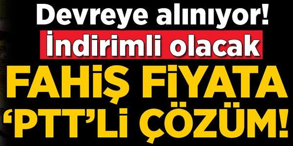 FAHİŞ FİYATA PTT'Lİ ÇÖZÜM