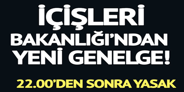 İÇİŞLERİ BAKALNLIĞI'NDAN YENİ GENELGE !
