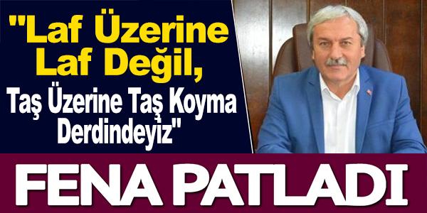 """"""" LAF ÜZERİNE LAF DEĞİL, TAŞ ÜZERİNE TAŞ KOYMA DERDİNDEYİZ."""""""