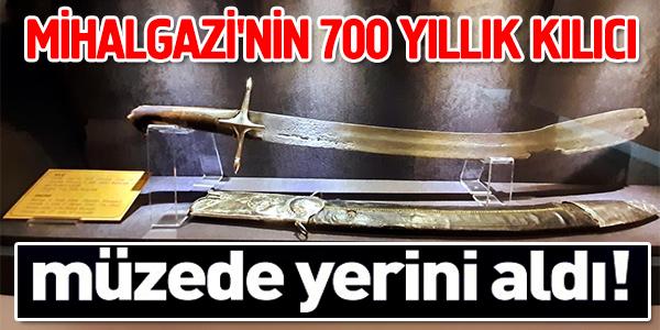 MİHAL GAZİ'NİN  700 YILLIK KILICI MÜZEDE YERİNİ ALDI!