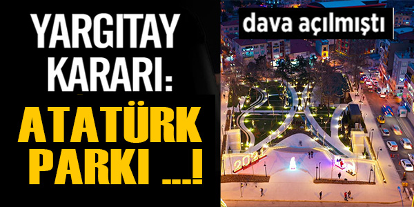 """YARGITAY """"ATATÜRK PARKI BİLECİK HALKININDIR"""" DEDİ"""