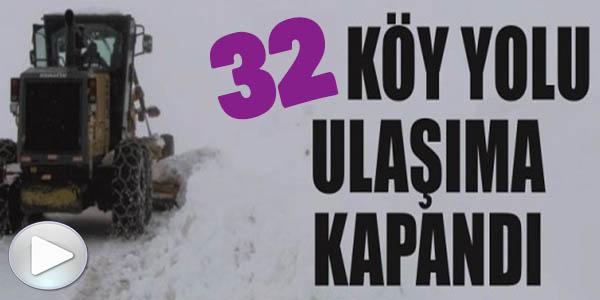 32 KÖY YOLU ULAŞIMA KAPANDI