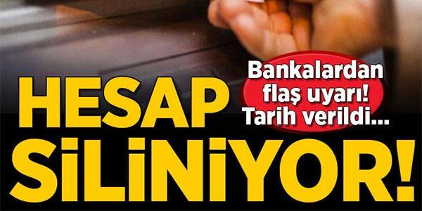 BANKALARDAN FLAŞ UYARI! TARİH VERİLDİ HESALAR SİLİNİYOR.