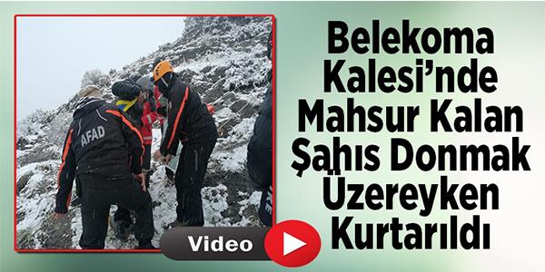 BELEKOMA KALESİ'NDE MAHSUR KALAN ŞAHIS DONMAK ÜZEREYKEN KURTARILDI