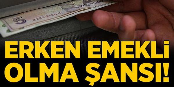 ERKEN EMEKLİ OLMA ŞANSI !