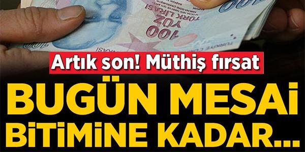MÜTHİŞ FIRSAT, BUGÜN MESAİ BİTİMİNE KADAR..!
