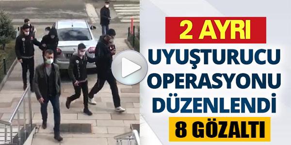 2 AYRI UYUŞTURUCU OPERASYONU DÜZENLENDİ, 8 GÖZALTI !