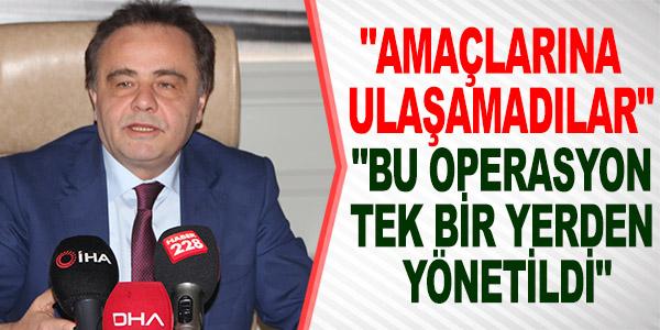 """""""BU OPERASYON TEK BİR YERDEN YÖNETİLDİ"""""""
