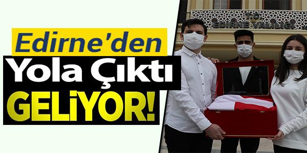 EDİRNE'DEN YOLA ÇIKTI GELİYOR !