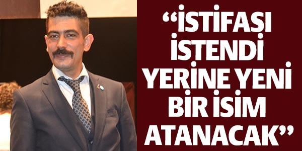 """""""İSTİFASI İSTENDİ YERİNE YENİ BİRİSİ ATANCAK """""""
