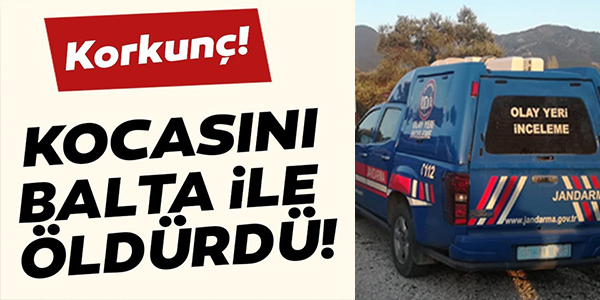 KOCASINI BALTA İLE ÖLDÜRDÜ !