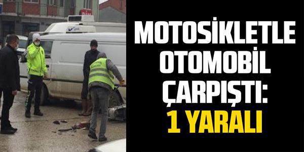 MOTOSİKLETLE OTOMOBİL ÇARPIŞTI BİR YARALI