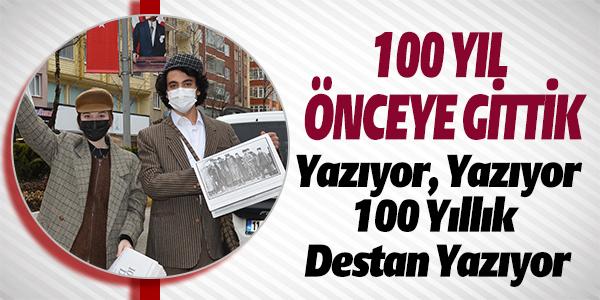 """O YILLARA ÖZGÜ GİYİNİP """"YAZIYOR, YAZIYOR, 100 YILLIK DESTAN YAZIYOR"""" DİYE BAĞIRARAK GAZETE DAĞITTILAR"""