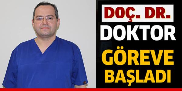 DOÇ. DR.  DOKTOR GÖREVE BAŞLADI