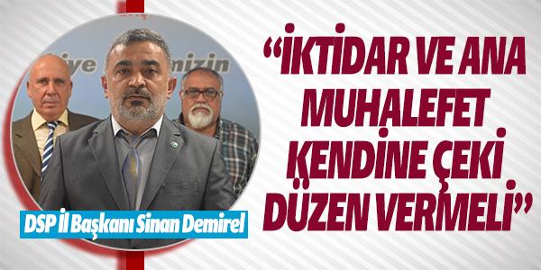 """""""İKTİDAR VE ANA MUHALEFET KENDİNE ÇEKİ DÜZEN VERMELİ"""""""