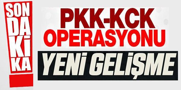 PKK/KCK OPERASYONU YENİ GELİŞME