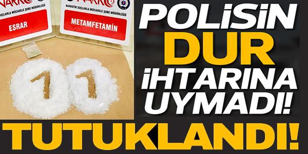 POLİSİN DUR İHTARINA UYMADI TUTUKLANDI