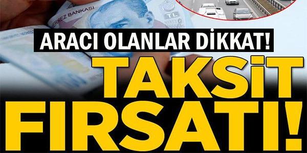 ARAÇ SAHİPLERİ DİKKAT! TAKSİT FIRSATI, UNUTAN YANDI...