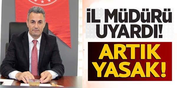 """İL MÜDÜRÜ UYARDI """"GİRMEK YASAKLANDI"""""""