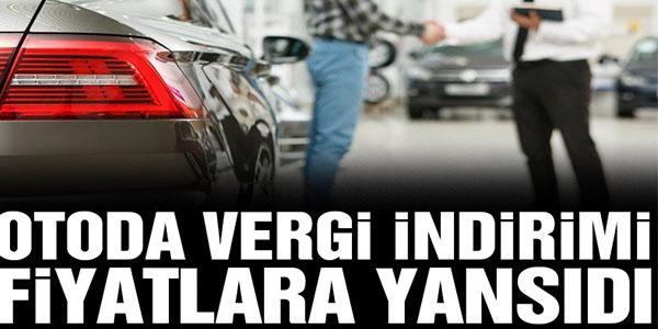 OTODA VERGİ İNDİRİMİ FİYATLARA YANSIDI
