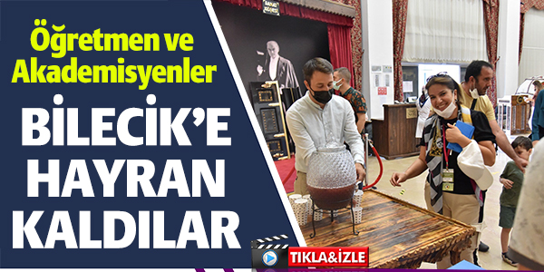 BİLECİK'E HAYRAN KALDILAR