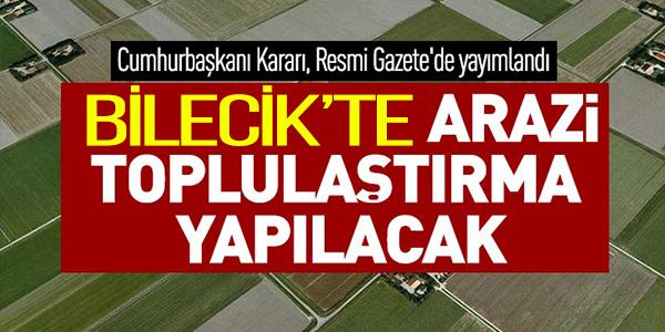 BİLECİK'TE ARAZİ TOPLULAŞTIRMA YAPILACAK