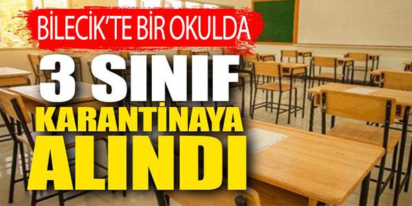 BİLECİK'TE BİR OKULDA 3 SINIF KARANTİNAYA ALINDI