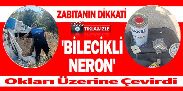 'BİLECİKLİ NERON' YİNE İŞ BAŞINDA