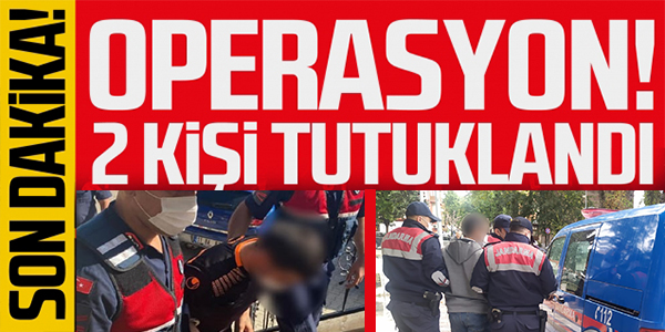 OPERASYON İKİ KİŞİ TUTUKLANDI