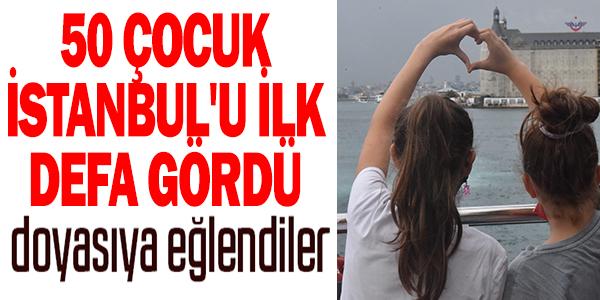 50 ÇOCUK İSTANBUL'U İLK DEFA GÖRDÜ