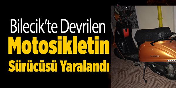 BİLECİK'TE DEVRİLEN MOTOSİKLET SÜRÜCÜSÜ YARALANDI