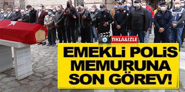 EMEKLİ POLİS MEMURUNA SON GÖREV