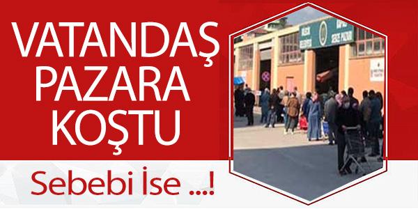VATANDAŞ PAZARA KOŞTU