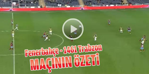 Fenerbahçe-1461 Trabzon Maçının özeti