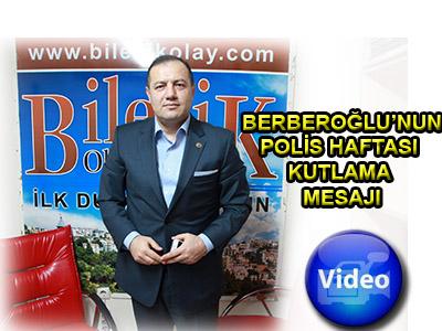 BERBEROĞLU'NUN POLİS HAFTASI KUTLAMA MESAJI