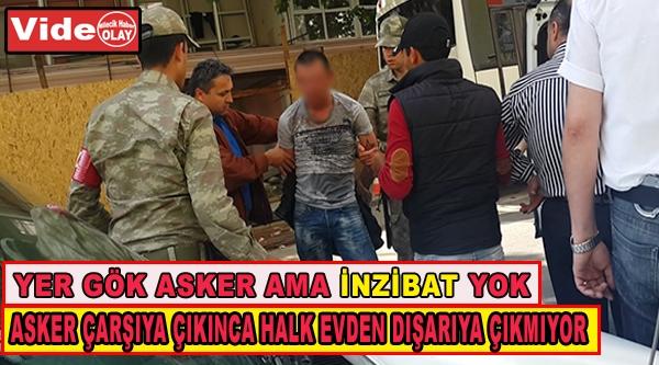 ASKER POLİSE ZOR ANLAR YAŞATTI