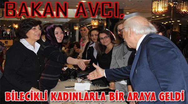BAKAN AVCI, BİLECİKLİ KADINLARLA BİR ARAYA GELDİ