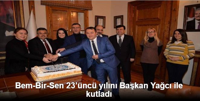 BEM-BİR-SEN 23'ÜNCÜ YILINI BAŞKAN YAĞCI İLE KUTLADI