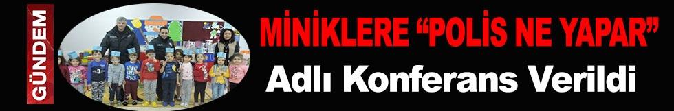 """MİNİKLERE """"POLİS NE YAPAR"""" ADLI KONFERANS VERİLDİ"""