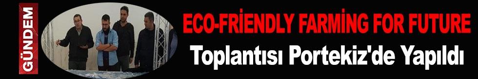 ECO-FRİENDLY FARMİNG FOR FUTURE TOPLANTISI PORTEKİZ'DE YAPILDI