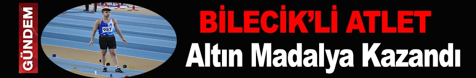 BİLECİKLİ ATLET ALTIN MADALYA KAZANDI