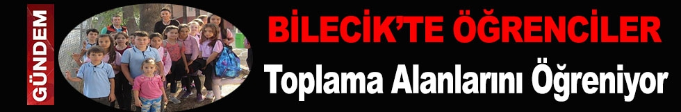 BİLECİK'TE ÖĞRENCİLER TOPLAMA ALANLARINI ÖĞRENİYOR